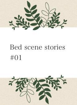 Bed scene stories #01